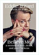 Book - Believe Me: A Memoir of Love, Death, and Jazz Chickens by  Eddie Izzard