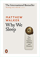Why We Sleep. Unlocking the power of sleep and dream by Matthew Walker